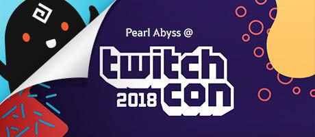 Twitchcon 2018@Pearl Abyss